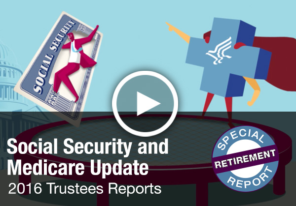 Social Security and Medicare Update - 2016 Trustees Reports